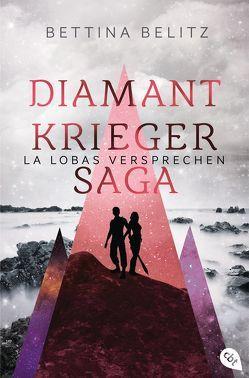 Die Diamantkrieger-Saga – La Lobas Versprechen von Belitz,  Bettina