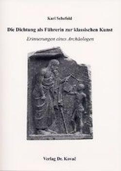 Die Dichtung als Führerin zur klassischen Kunst von Rohde-Liegle,  Martha, Schefold,  Bertram, Schefold,  Dian, Schefold,  Karl, Schefold,  Reimar