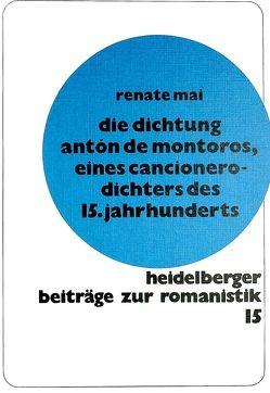 Die Dichtung Anton de Montoros, eines Cancionero-Dichters des 15. Jahrhunderts von Mai,  Renate