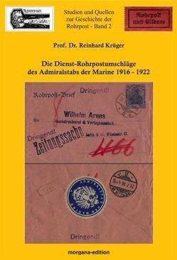 Die Dienst-Rohrpostumschläge des Admiralstabs der Marine 1916-1922 von Krüger,  Prof Dr. Reiner