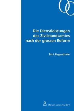 Die Dienstleistungen des Zivilstandsamtes nach der grossen Reform von Siegenthaler,  Toni