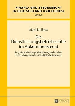 Die Dienstleistungsbetriebsstätte im Abkommensrecht von Ernst,  Matthias