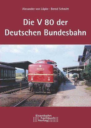 Die Dieselokomotive Baureihe V 80 von Lüpke,  Alexander von, Schmitt,  Bernd