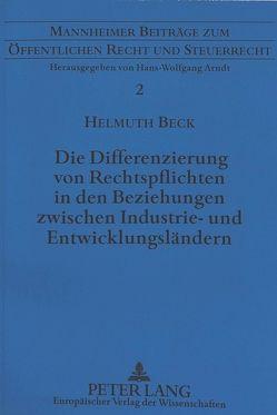 Die Differenzierung von Rechtspflichten in den Beziehungen zwischen Industrie- und Entwicklungsländern von Beck,  Helmuth