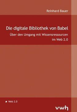 Die digitale Bibliothek von Babel von Bauer,  Reinhard