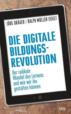 Die digitale Bildungsrevolution von Draeger,  Joerg, Müller-Eiselt,  Ralph