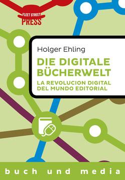 Die digitale Bücherwelt / La revolución digital del mundo editorial von Ehling,  Holger