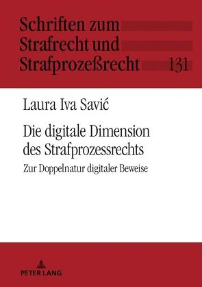 Die digitale Dimension des Strafprozessrechts von Savic,  Laura Iva
