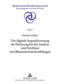 Die digitale Impulsformung als Werkzeug für die Analyse und Synthese von Blasinstrumentenklängen von Oehler,  Michael