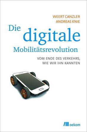 Die digitale Mobilitätsrevolution von Canzler,  Weert, Knie,  Andreas