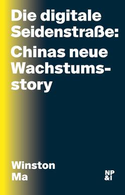 Die digitale Seidenstraße: Chinas neue Wachstumsstory von Ma,  Winston