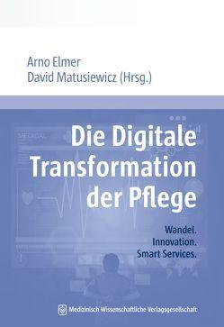 Die Digitale Transformation der Pflege von Elmer,  Arno, Matusiewicz ,  David