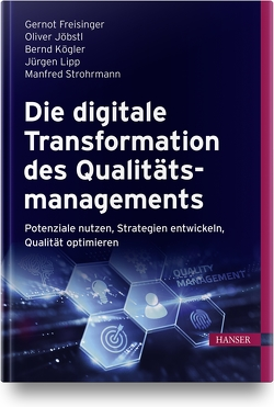 Die digitale Transformation des Qualitätsmanagements von Freisinger,  Gernot, Jöbstl,  Oliver, Kögler,  Bernd, Lipp,  Jürgen, Strohrmann,  Manfred