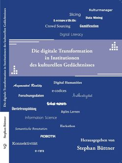 Die digitale Transformation in Institutionen des kulturellen Gedächtnisses von Büttner,  Stephan