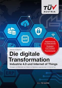 Die digitale Transformation – Industrie 4.0 und Internet of Things von Krösbacher,  Hannes