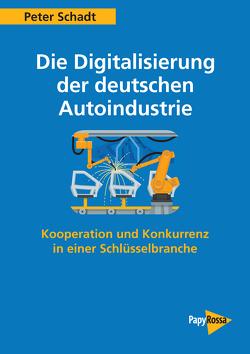 Die Digitalisierung der deutschen Autoindustrie von Schadt,  Peter