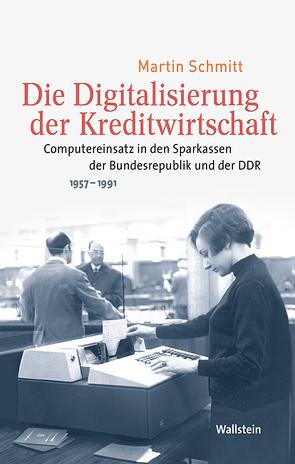 Die Digitalisierung der Kreditwirtschaft von Schmitt,  Martin
