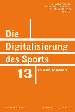 Die Digitalisierung des Sports in den Medien von Horky,  Thomas, Schierl,  Thomas, Stiehler,  Hans-Jörg
