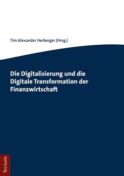 Die Digitalisierung und die Digitale Transformation der Finanzwirtschaft von Herberger,  Tim Alexander