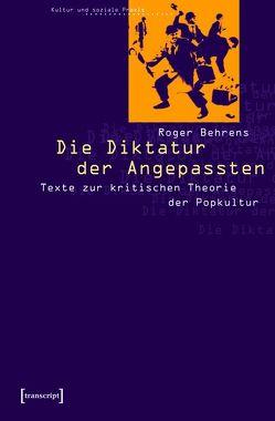 Die Diktatur der Angepassten von Behrens,  Roger