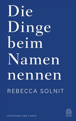 Die Dinge beim Namen nennen von Münch,  Bettina, Riesselmann,  Kirsten, Solnit,  Rebecca