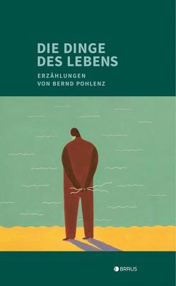Die Dinge des Lebens von Pohlenz,  Bernd