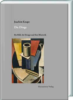 Die Dinge. Ihr Bild, ihr Design und ihre Rhetorik von Knape,  Joachim