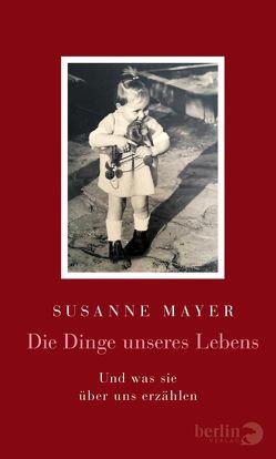Die Dinge unseres Lebens von Mayer,  Susanne