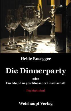 Die Dinnerparty oder Ein Abend in geschlossener Gesellschaft von Rosegger,  Heide