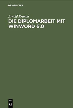 Die Diplomarbeit mit WinWord 6.0 von Krumm,  Arnold