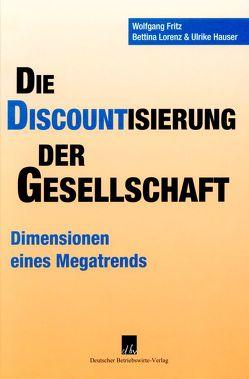 Die Discountisierung der Gesellschaft von Fritz,  Wolfgang, Häußer,  Ulrike, Lorenz,  Bettina