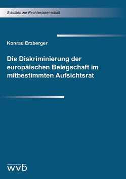 Die Diskriminierung der europäischen Belegschaft im mitbestimmten Aufsichtsrat von Erzberger,  Konrad