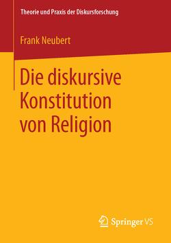 Die diskursive Konstitution von Religion von Neubert,  Frank