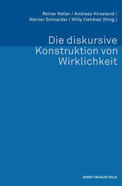 Die diskursive Konstruktion von Wirklichkeit von Hirseland,  Andreas, Keller,  Reiner, Schneider,  Werner, Viehöver,  Willy