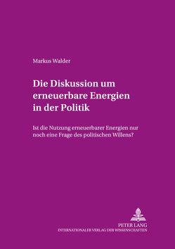 Die Diskussion um erneuerbare Energien in der Politik von Walder,  Markus