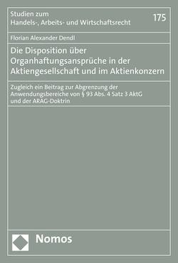 Die Disposition über Organhaftungsansprüche in der Aktiengesellschaft und im Aktienkonzern von Dendl,  Florian Alexander