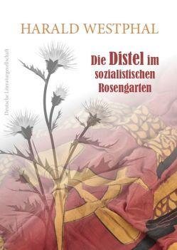 Die Distel im sozialistischen Rosengarten von Westphal,  Harald