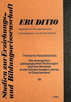 Die divergenten pädagogischen Richtungen und ihre Vertreter in den letzten hundert Jahren in Griechenland von Hatzistefanidis,  Theofanis