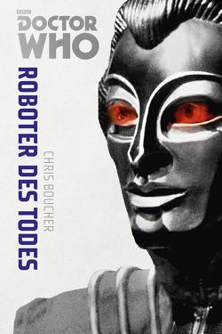 Die Doctor Who Monster-Edition 6: Roboter des Todes von Boucher,  Chris, Sambale,  Bernd