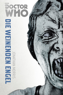 Die Doctor Who Monster-Edition 8: Die weinenden Engel von Morris,  Jonathan