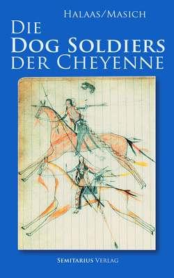 Die Dog Soldiers der Cheyenne von Halaas,  David, Masich,  Andrew