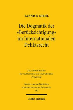 """Die Dogmatik der """"Berücksichtigung"""" im Internationalen Deliktsrecht von Diehl,  Yannick"""