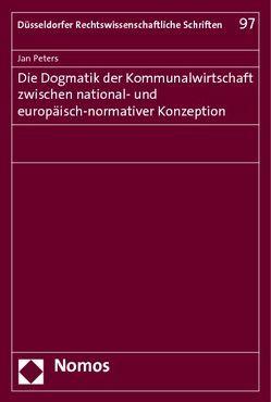 Die Dogmatik der Kommunalwirtschaft zwischen national- und europäisch-normativer Konzeption von Peters,  Jan