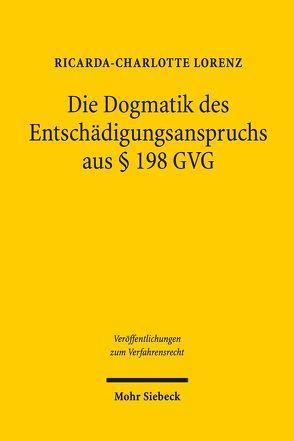 Die Dogmatik des Entschädigungsanspruches aus § 198 GVG von Lorenz,  Ricarda-Charlotte