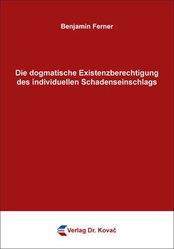 Die dogmatische Existenzberechtigung des individuellen Schadenseinschlags von Ferner,  Benjamin