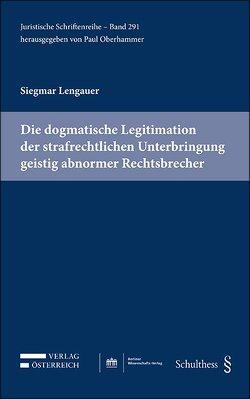 Die dogmatische Legitimation der strafrechtlichen Unterbringung geistig abnormer Rechtsbrecher von Lengauer,  Siegmar