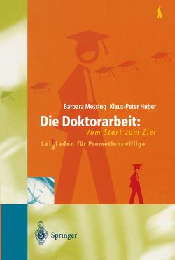Die Doktorarbeit: Vom Start zum Ziel von Huber,  Klaus-Peter, Messing,  Barbara