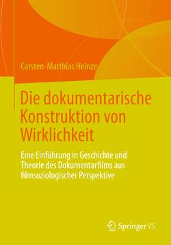 Die dokumentarische Konstruktion von Wirklichkeit von Heinze,  Carsten-Matthias