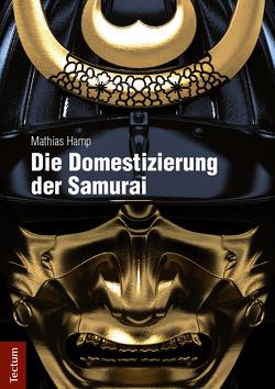 Die Domestizierung der Samurai von Hamp,  Mathias