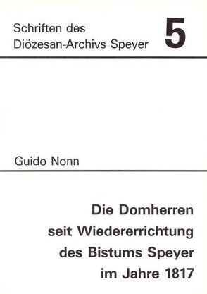 Die Domherren seit Wiedererrichtung des Bistums Speyer im Jahre 1817 von Nonn,  Guido